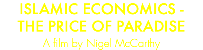 ISLAMIC ECONOMICS - THE PRICE OF PARADISE A film by Nigel McCarthy
